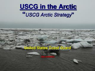 USCG in the Arctic � USCG Arctic Strategy �
