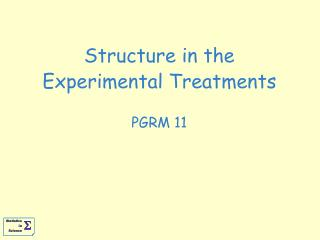 Structure in the Experimental Treatments PGRM 11