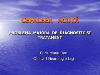 CEFALEEA  ACUTĂ PROBLEMĂ  MAJORĂ  DE  DIAGNOSTIC ŞI TRATAMENT