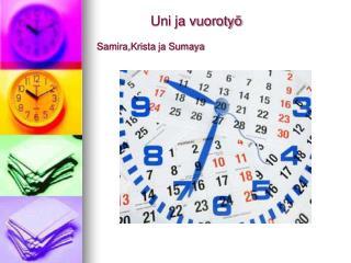 Uni ja vuorotyö Samira,Krista ja Sumaya