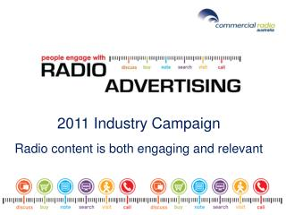 2011 Industry Campaign Radio content is both engaging and relevant