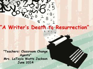 """Teachers: Classroom Change Agents"" Mrs. LaToyia Watts Jackson June 2014"