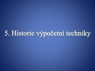 5. Historie výpočetní techniky