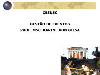 CESUSC GESTÃO DE EVENTOS PROF. MSC. KARINE VON GILSA