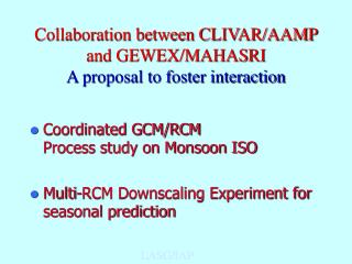Collaboration between CLIVAR/AAMP  and GEWEX/MAHASRI A proposal to foster interaction
