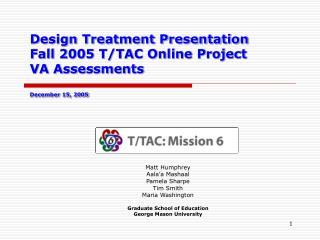 Design Treatment Presentation Fall 2005 T/TAC Online Project  VA Assessments December 15, 2005