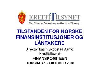 TILSTANDEN FOR NORSKE FINANSINSTITUSJONER OG LÅNTAKERE