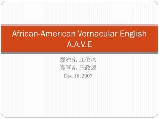 African-American Vernacular English A.A.V.E