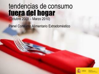 tendencias de consumo  fuera del hogar (Octubre 2009 � Marzo 2010)