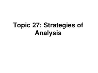 Topic 27: Strategies of Analysis