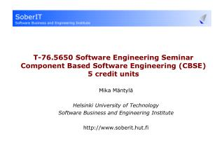 T-76.5650 Software Engineering Seminar Component Based Software Engineering (CBSE) 5 credit units