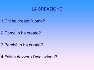 LA CREAZIONE 1.Chi ha creato l'uomo? 2.Come lo ha creato? 3.Perché lo ha creato?