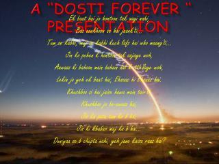"""a """" Dosti  Forever """"  presentation"""