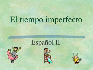 El tiempo imperfecto