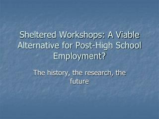 Sheltered Workshops: A Viable Alternative for Post-High School Employment?
