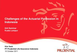 Challenges of the Actuarial Profession in Indonesia IAA Seminar Kuala Lumpur