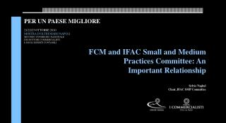 FCM and IFAC Small and Medium Practices Committee: An Important Relationship Sylvie Voghel