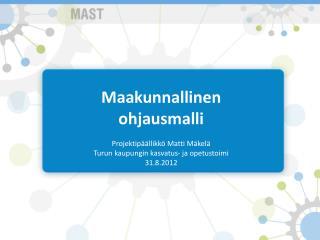Maakunnallinen ohjausmalli Projektipäällikkö Matti  Mäkelä