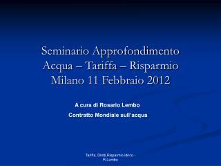Seminario Approfondimento Acqua – Tariffa – Risparmio Milano 11 Febbraio 2012