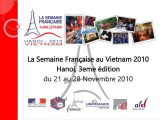 La Semaine Française au Vietnam 2010 Hanoi, 3eme édition du 21 au 28 Novembre 2010