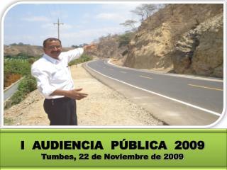 I  AUDIENCIA  PÚBLICA  2009 Tumbes, 22 de Noviembre de 2009