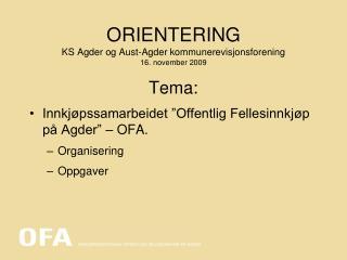 ORIENTERING KS Agder og Aust-Agder kommunerevisjonsforening 16. november 2009