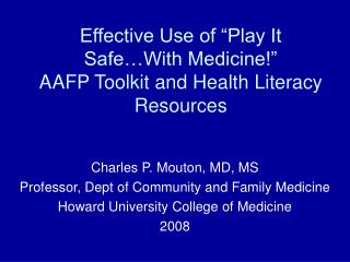"Effective Use of ""Play It Safe…With Medicine!""  AAFP Toolkit and Health Literacy  Resources"