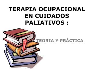 TERAPIA OCUPACIONAL EN CUIDADOS PALIATIVOS :