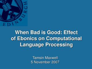 When Bad is Good: Effect        of Ebonics on Computational Language Processing