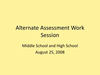 Alternate Assessment Work Session