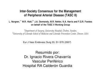 Resumido por: Dr. Ignacio Rivera Chavarría Vascular Periférico Hospital RA Calderón Guardia