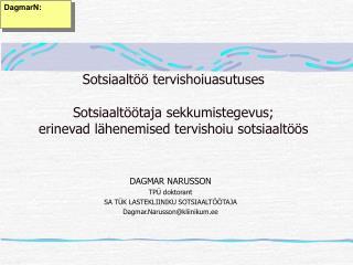 DAGMAR NARUSSON TPÜ doktorant SA TÜK LASTEKLIINIKU SOTSIAALTÖÖTAJA Dagmar.Narusson@kliinikum.ee