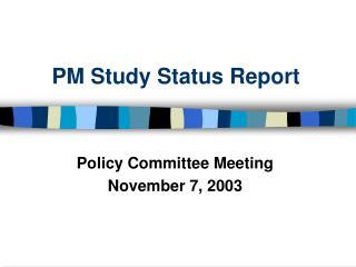 PM Study Status Report