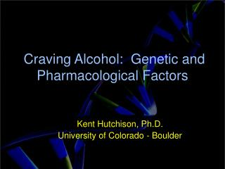 Craving Alcohol:  Genetic and Pharmacological Factors