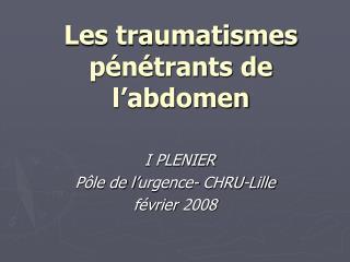 Les traumatismes pénétrants de l'abdomen