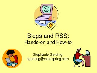 Blogs and RSS:  Hands-on and How-to