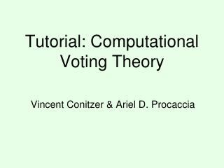 Tutorial: Computational Voting Theory