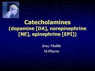 Catecholamines (dopamine [DA], norepinephrine [NE], epinephrine [EPI])