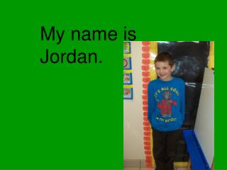 My name is Jordan.