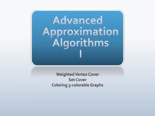 Advanced  Approximation  Algorithms I