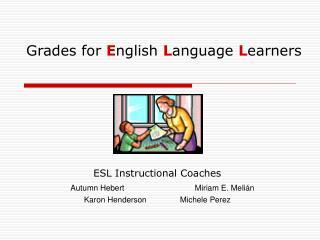 Grades for  E nglish  L anguage  L earners