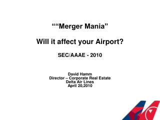"""""Merger Mania"" Will it affect your Airport? SEC/AAAE - 2010"