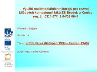 Předmět :  Dějepis Ročník :  9. Téma :  Zimní válka (listopad 1939 – březen 1940)