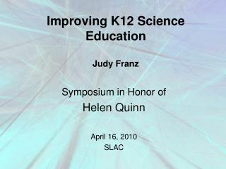 Improving K12 Science Education Judy Franz