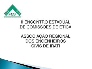 II ENCONTRO ESTADUAL DE COMISSÕES DE ÉTICA ASSOCIAÇÃO REGIONAL DOS ENGENHEIROS CIVIS DE IRATI