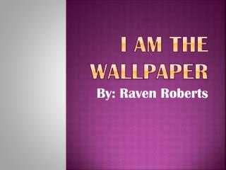 I am the wallpaper