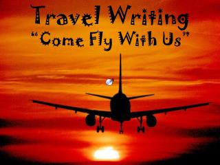"Travel Writing ""Come Fly With Us"""