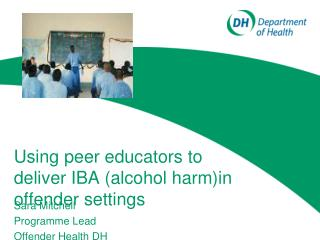 Using peer educators to deliver IBA alcohol harmin offender settings
