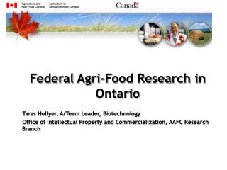 Federal Agri-Food Research in Ontario Taras Hollyer, A/Team Leader, Biotechnology