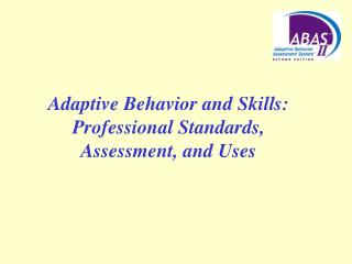 Adaptive Behavior and Skills: Professional Standards, Assessment, and Uses